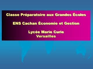 Classe Pr paratoire aux Grandes  coles  ENS Cachan  conomie et Gestion  Lyc e Marie Curie Versailles