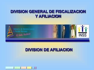 DIVISION GENERAL DE FISCALIZACION Y AFILIACION