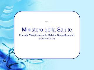 Ministero della Salute Consulta Ministeriale sulle Malattie NeuroMuscolari  D.M. 07.02.2009