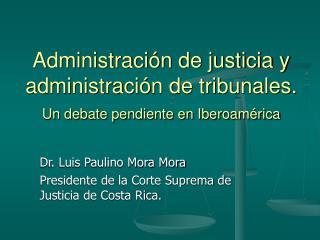 Administraci n de justicia y administraci n de tribunales. Un debate pendiente en Iberoam rica