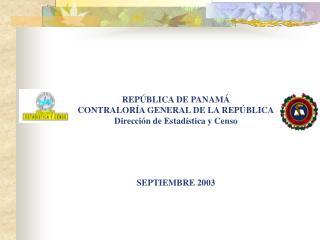 REP BLICA DE PANAM  CONTRALOR A GENERAL DE LA REP BLICA Direcci n de Estad stica y Censo       SEPTIEMBRE 2003