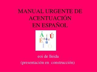 MANUAL URGENTE DE ACENTUACI N  EN ESPA OL