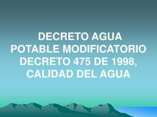 DECRETO AGUA POTABLE MODIFICATORIO DECRETO 475 DE 1998, CALIDAD DEL AGUA