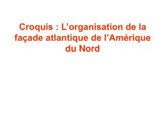 Croquis : L organisation de la fa ade atlantique de l Am rique du Nord