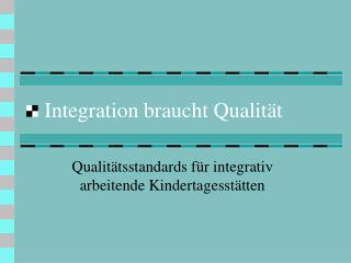 Integration braucht Qualit t