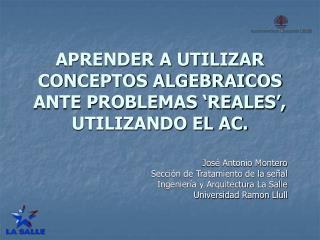 APRENDER A UTILIZAR CONCEPTOS ALGEBRAICOS ANTE PROBLEMAS  REALES , UTILIZANDO EL AC.
