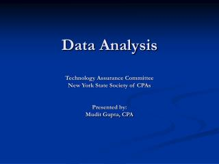 Data Analysis  Technology Assurance Committee New York State Society of CPAs   Presented by:  Mudit Gupta, CPA