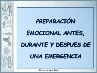 PREPARACI N  EMOCIONAL ANTES,  DURANTE Y DESPUES DE UNA EMERGENCIA