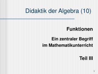 Funktionen  Ein zentraler Begriff  im Mathematikunterricht  Teil III