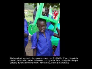 Ha llegado el momento de volver al colegio en Sur Sud n. Este chico de la ciudad de Nimule, casi en la frontera con Ugan