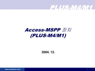 Access-MSPP   PLUS-M4