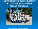 INNOVACIONES, PROPUESTAS Y PROYECTOS EDUCATIVOS  EN LAS ESCUELAS
