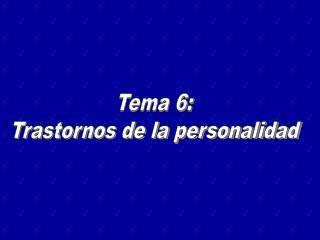Tema 6: Trastornos de la personalidad