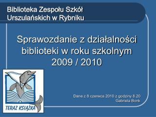 Sprawozdanie z dzialalnosci biblioteki w roku szkolnym 2009