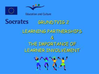 GRUNDTVIG 2LEARNING PARTNERSHIPSTHE IMPORTANCE OF LEARNER INVOLVEMENT