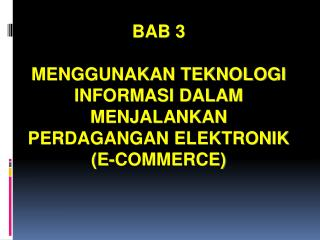 BAB 3  MENGGUNAKAN TEKNOLOGI INFORMASI DALAM MENJALANKAN PERDAGANGAN ELEKTRONIK E-COMMERCE