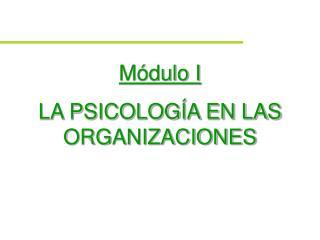 M dulo I LA PSICOLOG A EN LAS ORGANIZACIONES