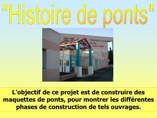 L objectif de ce projet est de construire des maquettes de ponts, pour montrer les diff rentes phases de construction de