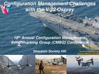 Configuration Management Challenges with the V-22 Osprey    18th Annual Configuration Management Benchmarking Group CMBG