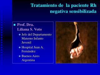 Prof. Dra.       Liliana S. Voto Jefe del Departamento Materno Infanto Juvenil  Hospital Juan A. Fern ndez Buenos Aires