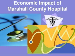 Economic Impact of  Marshall County Hospital