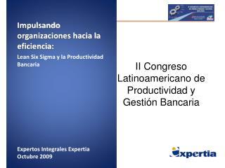 Impulsando organizaciones hacia la eficiencia: Lean Six Sigma y la Productividad Bancaria        Expertos Integrales Exp