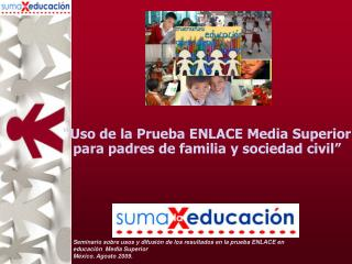 Uso de la Prueba ENLACE Media Superior para padres de familia y sociedad civil