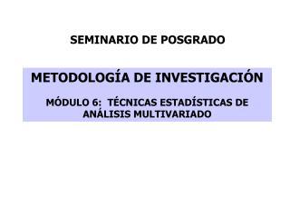 METODOLOG A DE INVESTIGACI N M DULO 6:  T CNICAS ESTAD STICAS DE AN LISIS MULTIVARIADO