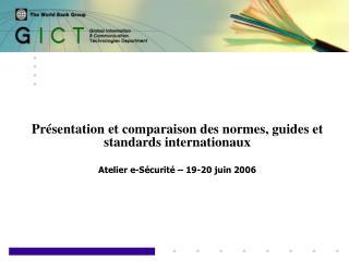 Pr sentation et comparaison des normes, guides et standards internationaux  Atelier e-S curit    19-20 juin 2006