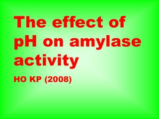 The effect of pH on amylase activity HO KP 2008