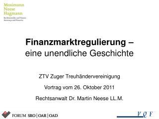 Finanzmarktregulierung   eine unendliche Geschichte  ZTV Zuger Treuh ndervereinigung Vortrag vom 26. Oktober 2011 Rechts