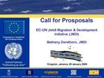 Call for Prosposals   EC-UN Joint Migration  Development Initiative JMDI  Bethany Donithorn, JMDI