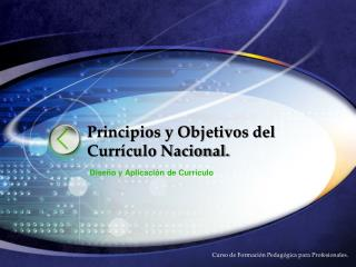 Principios y Objetivos del Curr culo Nacional.