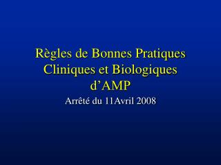 R gles de Bonnes Pratiques Cliniques et Biologiques  d AMP