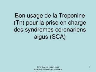 Bon usage de la Troponine  Tn pour la prise en charge des syndromes coronariens aigus SCA
