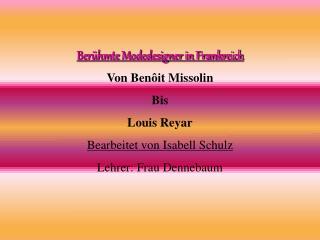 Ber hmte Modedesigner in Frankreich Von Ben it Missolin Bis Louis Reyar Bearbeitet von Isabell Schulz Lehrer: Frau Denne