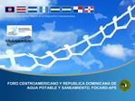 FORO CENTROAMERICANO Y REPUBLICA DOMINICANA DE AGUA POTABLE Y SANEAMIENTO, FOCARD-APS