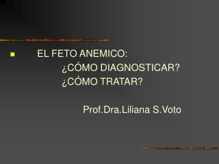 EL FETO ANEMICO:                     C MO DIAGNOSTICAR                                                     C MO TRATAR