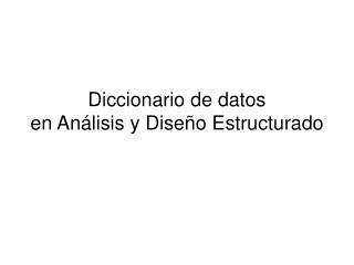 Diccionario de datos en An lisis y Dise o Estructurado