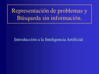 Representaci n de problemas y B squeda sin informaci n.