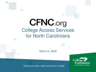 College Access Services  for North Carolinians   March 6, 2009