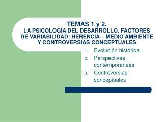 TEMAS 1 y 2.  LA PSICOLOG A DEL DESARROLLO. FACTORES DE VARIABILIDAD: HERENCIA   MEDIO AMBIENTE Y CONTROVERSIAS CONCEPTU