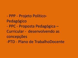 PPP - Projeto Pol tico-        Pedag gico - PPC - Proposta Pedag gica   Curricular -  desenvolvendo as concep  es  -PTD