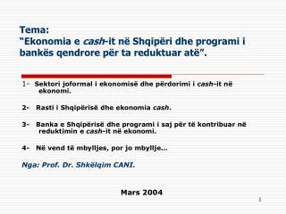 Tema:  Ekonomia e cash-it n  Shqip ri dhe programi i bank s qendrore p r ta reduktuar at  .