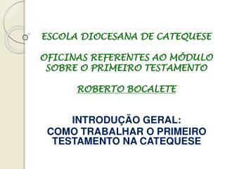 ESCOLA DIOCESANA DE CATEQUESE  OFICINAS REFERENTES AO M DULO SOBRE O PRIMEIRO TESTAMENTO  ROBERTO BOCALETE