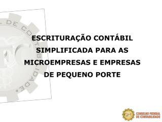 ESCRITURA  O CONT BIL SIMPLIFICADA PARA AS MICROEMPRESAS E EMPRESAS DE PEQUENO PORTE