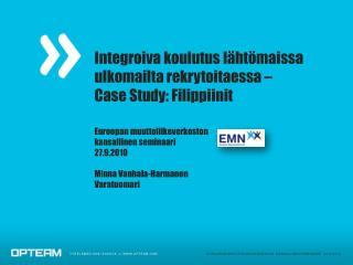 Integroiva koulutus l ht maissa ulkomailta rekrytoitaessa    Case Study: Filippiinit  Euroopan muuttoliikeverkoston  kan