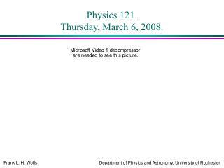 Physics 121. Thursday, March 6, 2008.