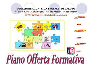 DIREZIONE DIDATTICA STATALE  DI CALUSO Via Gnavi, 1- 10014  CALUSO TO   Tel. 011 9833253- fax 011 9891435  SITO: circolo