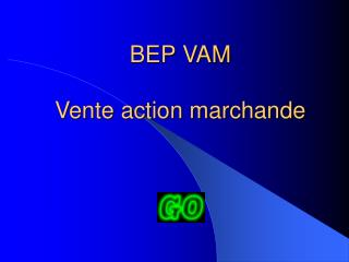 BEP VAM  Vente action marchande